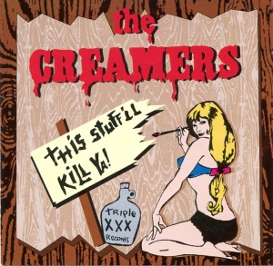 "The Creamers ""This Stuff'll Kill Ya!"" discography CD, Triple XXX Recirds"